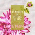 LA MAGIA DELLA SETA Corso di pittura su seta con Laura Fallocco. Sabato 19 e Domenica 20 ottobre 2019